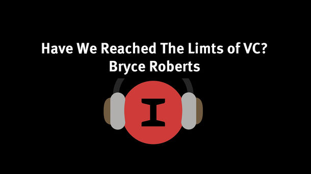 Modest Conversations: 09 - Have We Reached The Limits of VC? - Bryce Roberts of OATV & Indie.vc