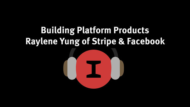 Building Platform Products - Raylene Yung of Stripe & Facebook