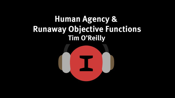 Modest Conversations:  Runaway Objective Functions & Human Agency with Tim O'Reilly
