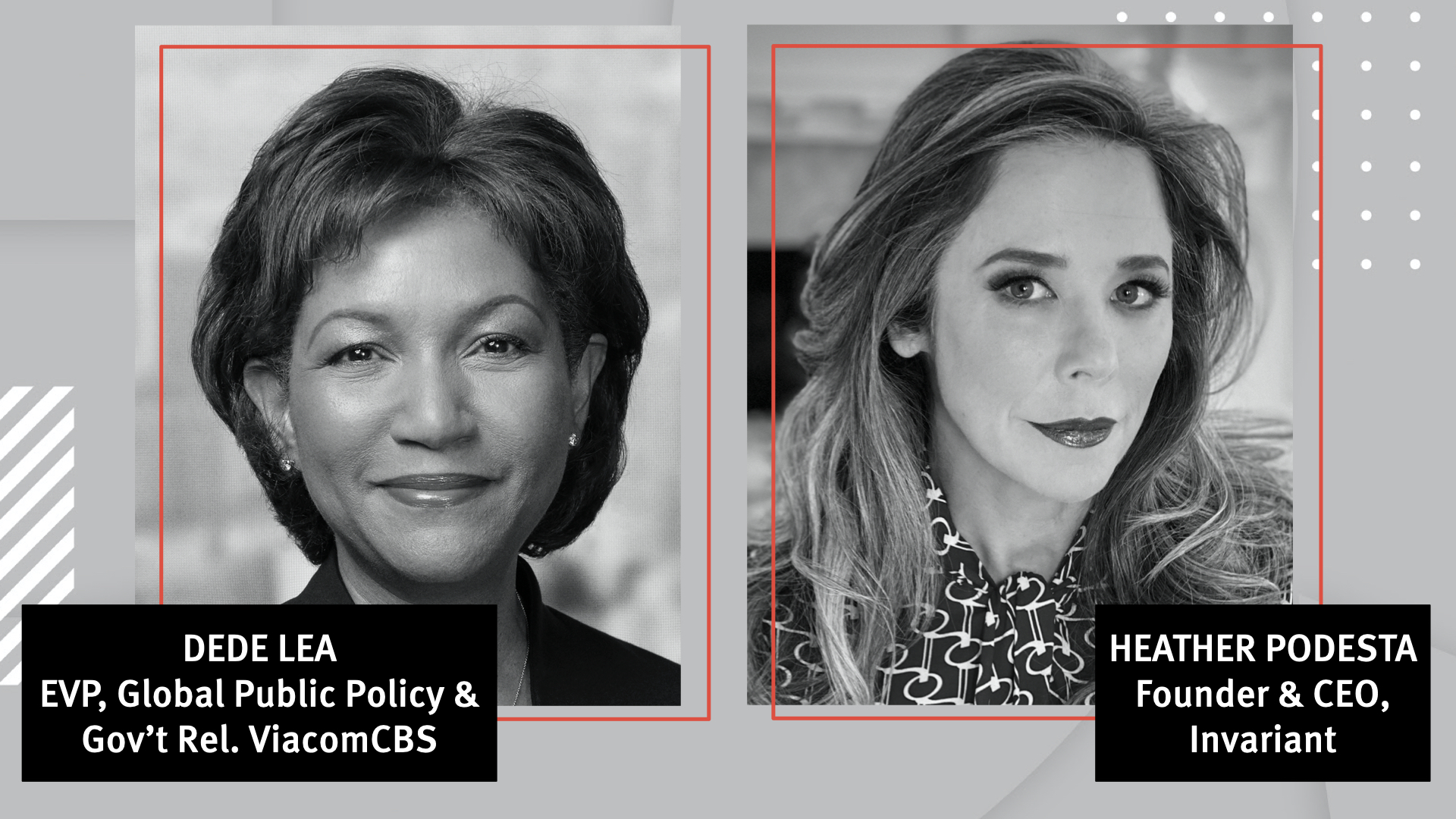 WTF 2020 - ViacomCBS' EVP of Global Public Policy & Government Relations DeDe Lea and Invariant founder & CEO Heather Podesta in conversation with Jessica Toonkel, reporter at The Information