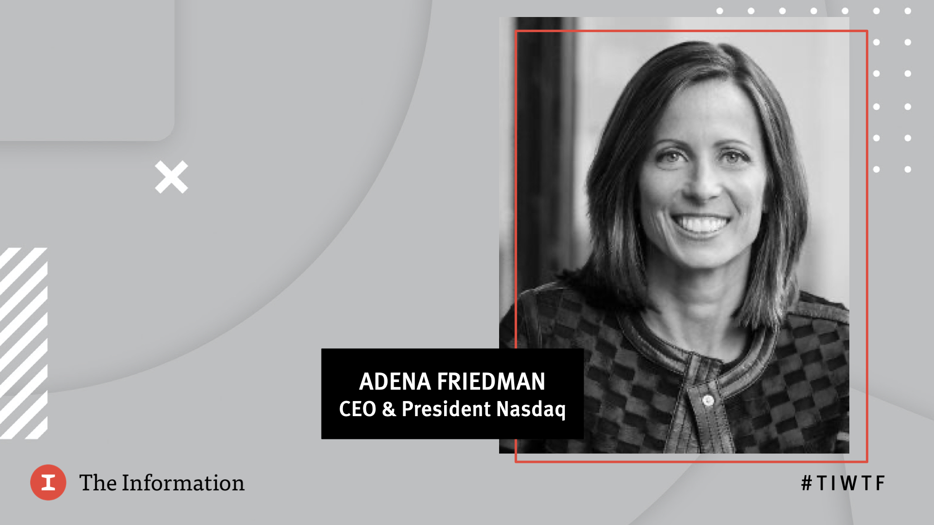 WTF 2020 - Nasdaq's President & CEO Adena Friedman in conversation with Kate Clark, reporter at The Information
